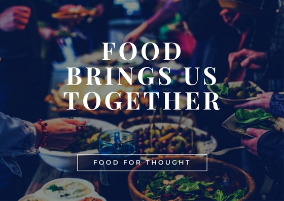 Food for Thought: Food Brings Us Together